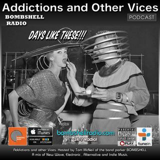 Addictions and Other Vices 541 - Days Like These!!!