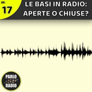 """Le BASI in radio: meglio """"aperte"""" o """"chiuse""""?"""