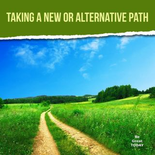 Episode 102: Taking A New or Alternative Path