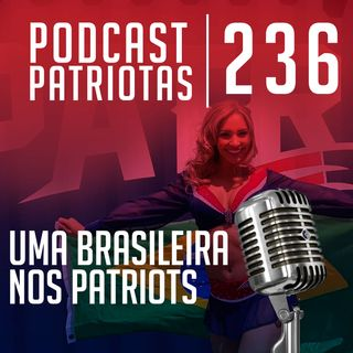 236 - Uma Brasileira no New England Patriots