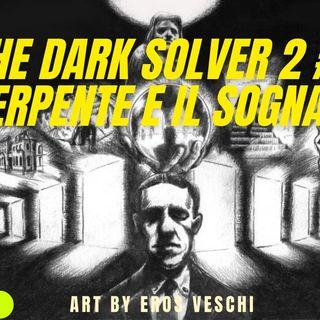 The Dark Solver 2 #1 -  Il Serpente e il Sognatore