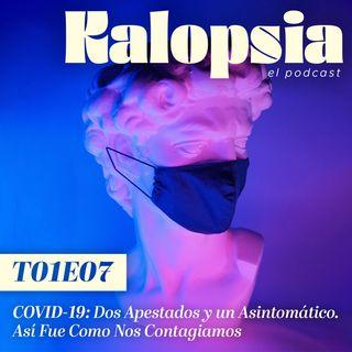 T01E07 Kalopsia El Podcast - COVID-19: Dos Apestados y un Asintomático. Así Fue Como Nos Contagiamos