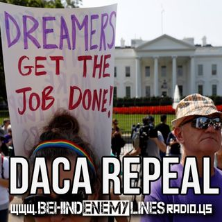 Behind Enemy Lines Radio - DACA Repeal FALLOUT!