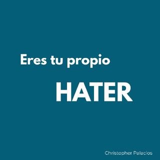 #1 Eres tu propio hater