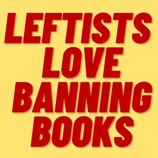 RADICAL LEFTISTS WANT TO BAN CLASSIC BOOKS IN SCHOOLS
