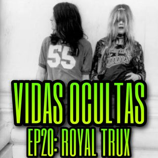 E20: ROYAL TRUX