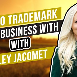 🎧 How to Trademark ✍ Your Business Name with Kailey Jacomet 🎤