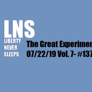 The Great Experiment Works 07/22/19 Vol. 7- #137