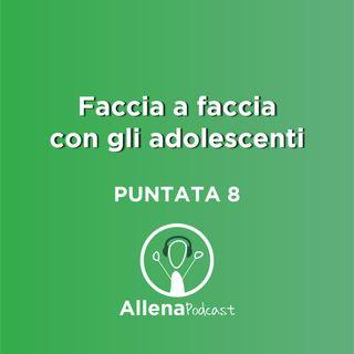 Allenapodcast puntata 8 - Faccia a Faccia con gli Adolescenti