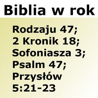 047 - Rodzaju 47, 2 Kronik 18, Sofoniasza 18, Psalm 47, Przysłów 5:21-23