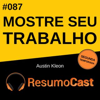 T2#087 Mostre seu trabalho | Austin Kleon