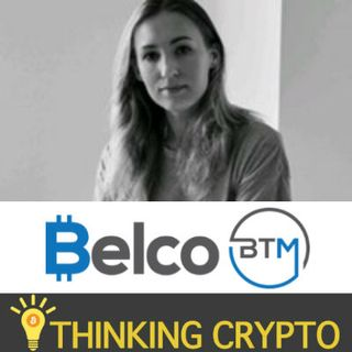 Interview: BelcoBTM CEO Elena Belyayeva - Bitcoin Crypto ATMs - XRP & Tron Being Added Soon - Mobile App