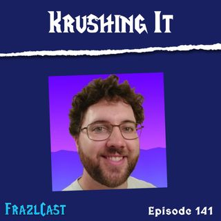 FC 141: Krushing It