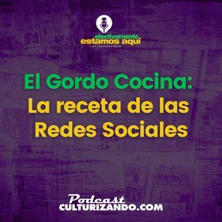 El Gordo Cocina: La Receta en Redes Sociales • Culturizando