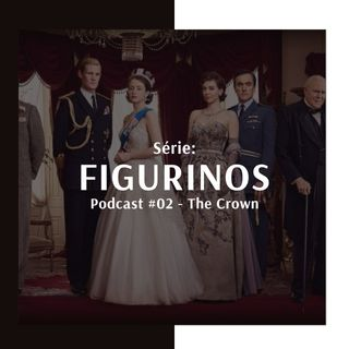 Figurinos #02 - The Crown