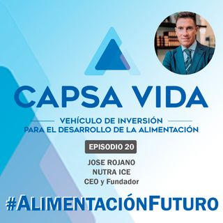 EPISODIO 20. Jose Rojano, CEO y Fundador de NUTRA ICE.
