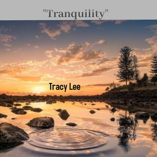 """Tranquility"""