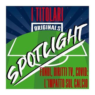 Spotlight - Fondi, Diritti TV, Covid: l'impatto sul calcio. Con Marco Iaria
