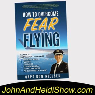 08-28-19-John And Heidi Show-CaptainRonNielsen-HowToOvercomeFearOfFlying