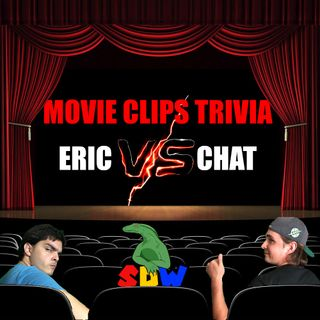 Movie Clips Trivia: Eric VS. Chat!