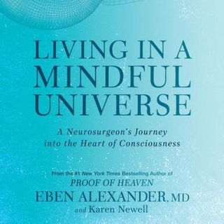 Where Science and Spirituality meet with Dr. Eben Alexander & Karen Newell