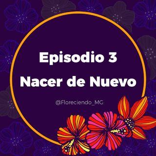 Episodio 3- Nacer de nuevo