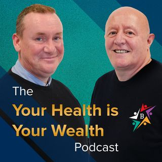 Episode 6 - Gráinne McCloskey & Joanne Boal - Your Health is Your Wealth