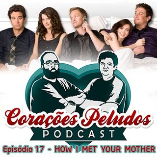 Corações Peludos 17 - Maratona How I Met Your Mother