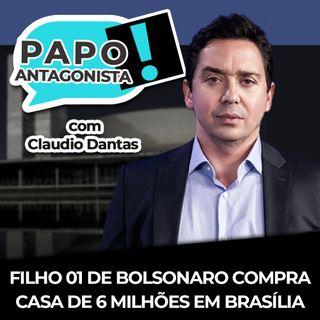 FILHO 01 DE BOLSONARO COMPRA CASA DE 6 MILHÕES EM BRASÍLIA - Papo Antagonista com Claudio Dantas, Diogo Mainardi e Helena Mader