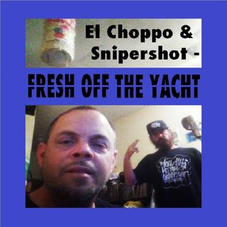 El Choppo & Snipershot - Fresh Off The Yacht