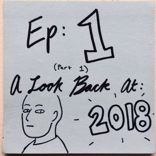 Ep 1.1: A Look Back at 2018