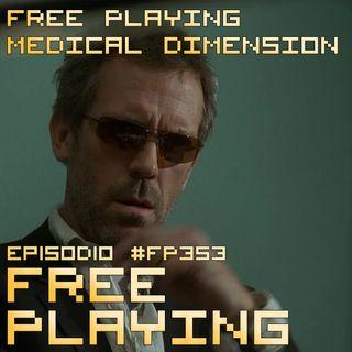 Free Playing #FP353: FREE PLAYING MEDICAL DIMENSION