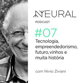 #7 Tecnologia, empreendedorismo, futuro, vinhos e muita história com Nivio Ziviani.