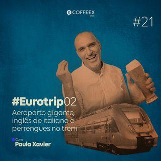 21 - Aeroporto gigante, inglês de italiano e perrengues no trem #EuroTrip02