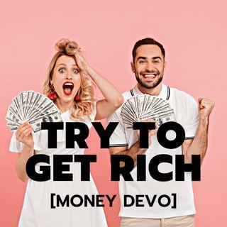 Try to Get Rich [Money Devo]