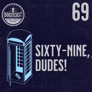 Draught #69: Sixty-Nine, Dudes!