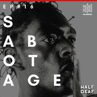 NEGRO DA SEMANA - Ep#16 - Sabotage