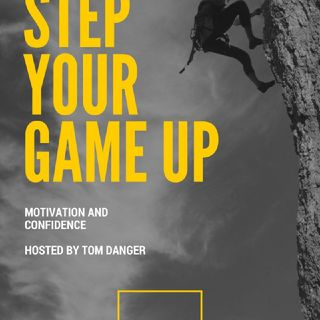 Ep. 45 Step Your Game Up