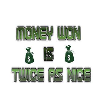 Money Won is Twice as Nice
