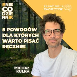 #NIECODZIENNIK-jak ręczne pisanie usprawni Twój mózg-Michał Kulka