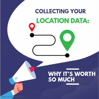 Collecting Your Location Data Why It's Worth So Much
