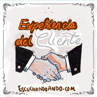Episodio 2 | Experiencia Servicio al Cliente parte 1