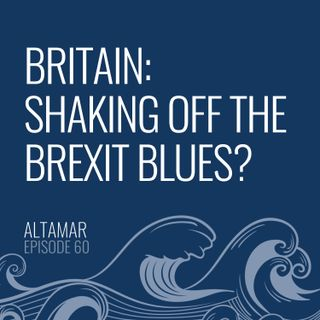 Britain: Shaking off the Brexit Blues? [Episode 60]