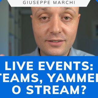 Teams, Yammer o Stream per i tuoi live event su Microsoft 365?