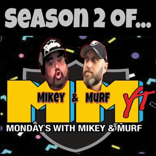 Mondays with Mikey and Murf #32