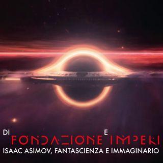 8# - Di Fondazione e Imperi: Isaac Asimov, fantascienza e immaginario