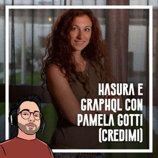 Ep.76 - Hasura e GraphQL con Pamela Gotti (Credimi)