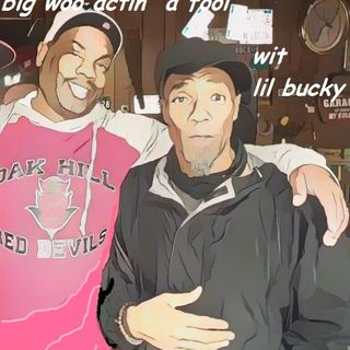 """EP. 1: Big Woo Actin' A Fool wit L'il Bucky/ """"The Introduction"""""""