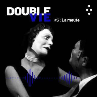 DOUBLE VIE : Episode 3 / La Meute