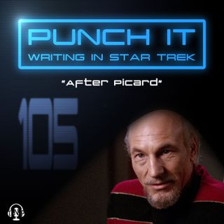 Punch It 105 - After Picard